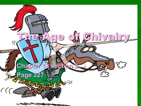 The Age of Chivalry Chapter 13 section 3 Page 327.