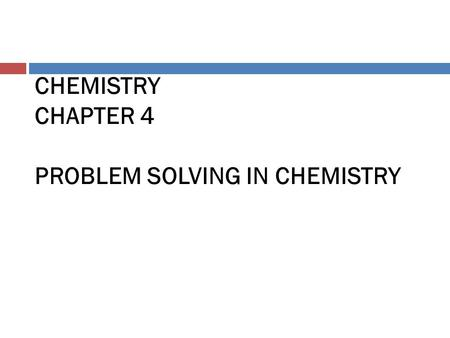 CHEMISTRY CHAPTER 4 PROBLEM SOLVING IN CHEMISTRY.