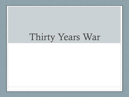 Thirty Years War Objective SWBAT interpret the causes and effects of the Thirty Years War and the English Civil War.