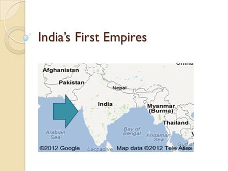 India's First Empires. India 3000 b.c.- 500 a.d. 3000-1500 B.C. early civilization. ◦ Indus River Valley-modern Pakistan; served as the cradle of Indian.