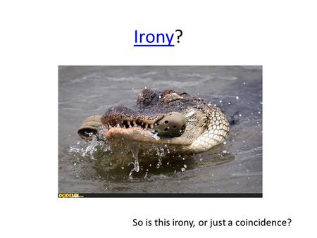 IronyIrony? So is this irony, or just a coincidence?