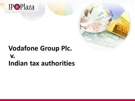 Vodafone Group Plc. v. Indian tax authorities. In 2007 Vodafone International purchased the Indian mobile telephony assets of Hong Kong-based Hutchison.