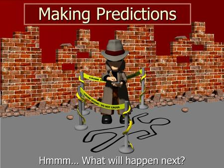 Making Predictions Hmmm… What will happen next?. making predictions Thinking about what might happen is called making predictions.
