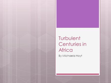 Turbulent Centuries in Africa By Michaela Hoyt. European Outposts in Africa  In the 1400's, Portuguese ships explored the coast of west Africa.  Looking.