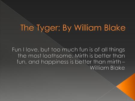 The Tyger: By William Blake