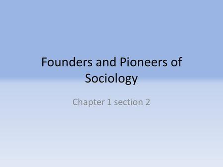 Founders and Pioneers of Sociology Chapter 1 section 2.