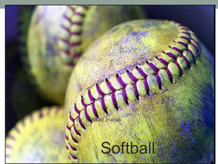 Softball By: Lindsay Harjak.