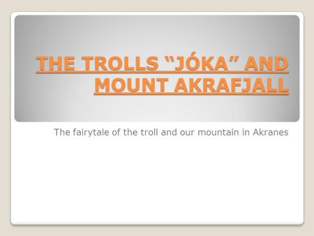 "THE TROLLS ""JÓKA"" AND MOUNT AKRAFJALL The fairytale of the troll and our mountain in Akranes."