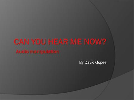 By David Gopee Audio manipulation. NAVIGATING NOTES Click on this tab to return to Table of content slide Click on any clip art to find video links that.