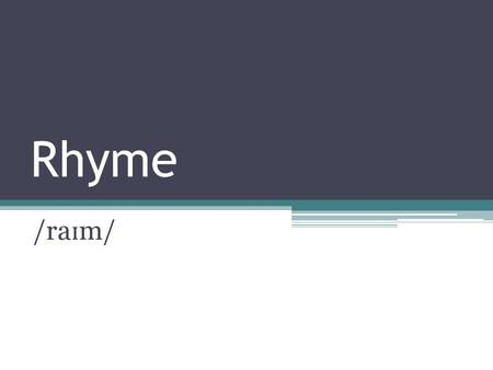 Rhyme /ra ɪ m/. Rhyme Words that sound the same in the end. 句尾單字押韻.