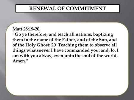 "Matt 28:19-20 "" Go ye therefore, and teach all nations, baptizing them in the name of the Father, and of the Son, and of the Holy Ghost: 20 Teaching them."