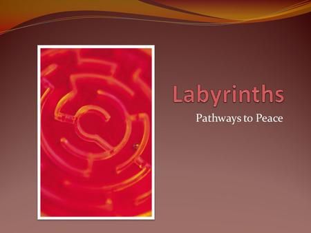 Pathways to Peace. The Riddle… Labyrinths help us connect: Whatever befalls the earth, befalls the children of the earth. Chief Seattle Represents the.