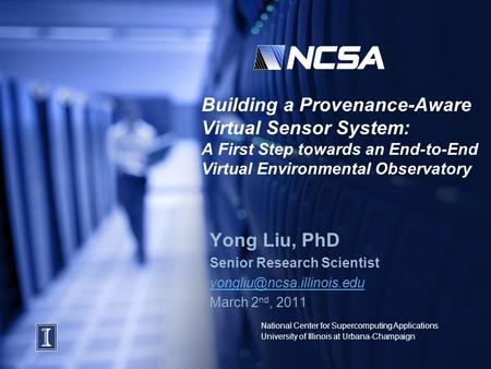 National Center for Supercomputing Applications University of Illinois at Urbana-Champaign Building a Provenance-Aware Virtual Sensor System: A First Step.