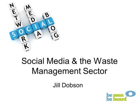 Social Media & the Waste Management Sector Jill Dobson.
