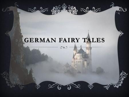 GERMAN FAIRY TALES. BROTHERS GRIMM  Famous German linguists, cultural researchers and folklore collectors  Collected fairy tales in the late 18 th century.
