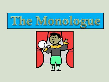 A monologue long is a speech that expresses the thoughts or feelings of one character.