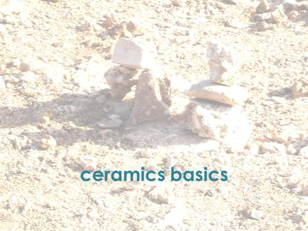 Ceramics basics. Ceramics is one of the oldest works by humans. Since 24,000 bc when people learned that clay could be mixed with water and fired, ceramics.