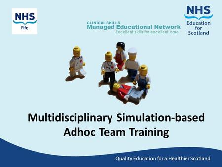 Quality Education for a Healthier Scotland CLINICAL SKILLS Managed Educational Network Excellent skills for excellent care Multidisciplinary Simulation-based.