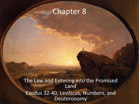 Chapter 8 The Law and Entering into the Promised Land Exodus 32-40, Leviticus, Numbers, and Deuteronomy.