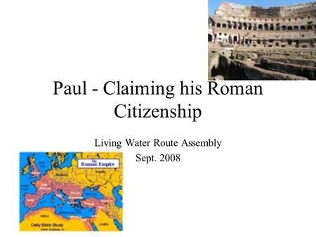 Paul - Claiming his Roman Citizenship Living Water Route Assembly Sept. 2008.