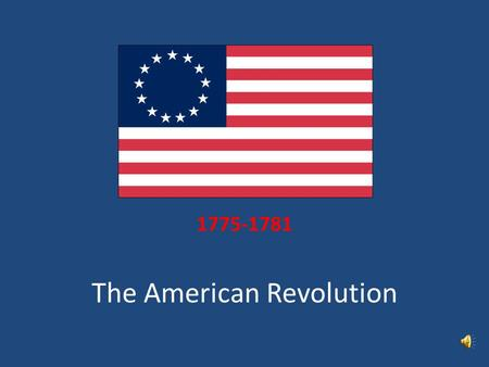 The American Revolution 1775-1781 CAUSES of the War PROCLAMATION OF 1763 – This gave control of the land that was once New France to the Native Americans.