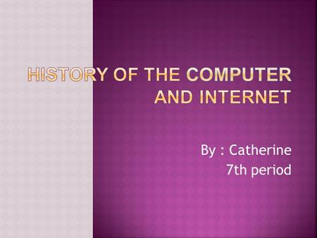 By : Catherine 7th period. The first computer was made by Germany's Konrad Zuse in his living room around 1936-1938. the first digital computer was made.