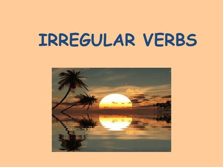 IRREGULAR VERBS.  Blow InfinitivePastPast Participle Translation ???? Can you list these verb forms?