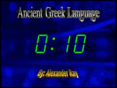 In Ancient Greece, there were two main languages. The first being Latin, and the second being basic Greek. Like English, those two languages went threw.
