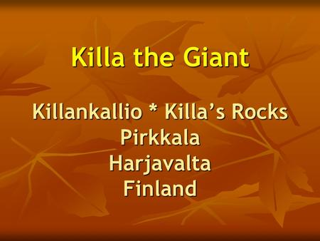 Killa the Giant Killankallio * Killa's Rocks Pirkkala Harjavalta Finland.