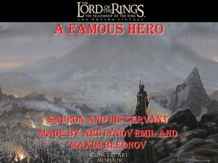 A famous hero Sauron and his servant Made by Arutynov Emil and Maxim Blednov.