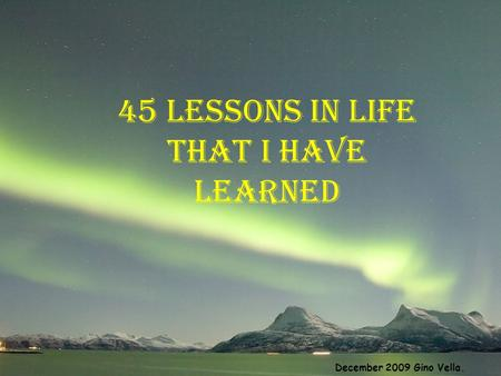 45 Lessons in life That I have learned December 2009 Gino Vella.