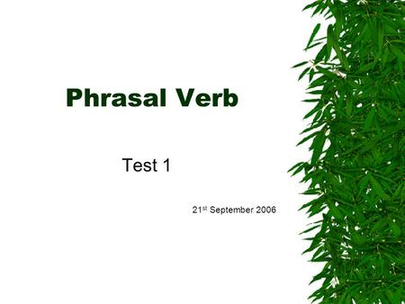 Phrasal Verb Test 1 21 st September 2006. Answer Key #1 1. broke in 2. broken off 3. blow off 4. to back down 5. acting up 6. asked Susan out 7. blew.