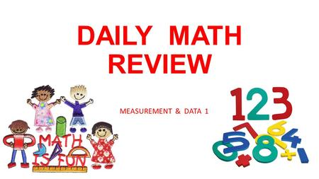DAILY MATH REVIEW MEASUREMENT & DATA 1. Week 1 MONDAY Circle the best tool for measuring. Explain your thinking. ___________________________________.