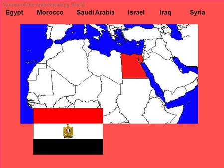 Egypt Morocco Saudi Arabia Israel Iraq Syria Nations of the Arab-Speaking World.