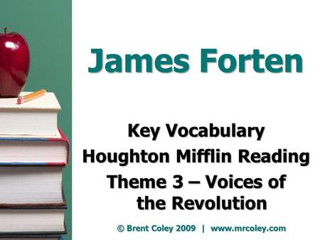 James Forten Key Vocabulary Houghton Mifflin Reading Theme 3 – Voices of the Revolution © Brent Coley 2009 | www.mrcoley.com.