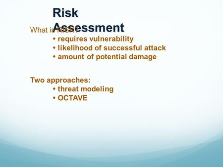 Risk Assessment What is RISK?  requires vulnerability  likelihood of successful attack  amount of potential damage Two approaches:  threat modeling.