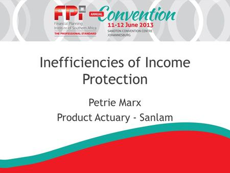 Inefficiencies of Income Protection Petrie Marx Product Actuary - Sanlam.