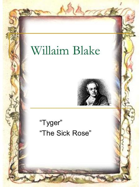 """Tyger"" ""The Sick Rose"""