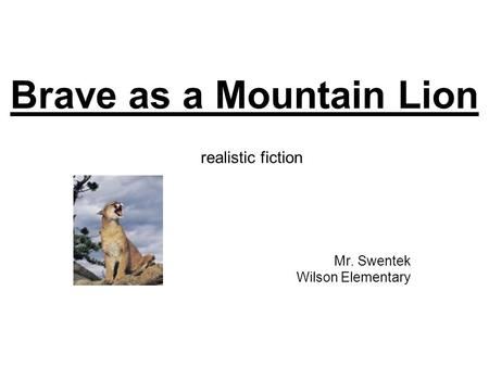 Brave as a Mountain Lion Mr. Swentek Wilson Elementary realistic fiction.