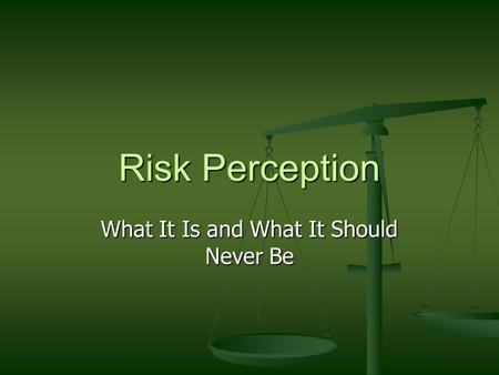 Risk Perception What It Is and What It Should Never Be.