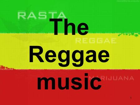 1 The Reggae music. 2 1.The origins 2.A leader of the mouvement 3.What is a Rastafarian?
