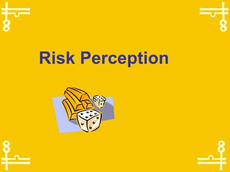 Risk Perception The fundamental dilemma of health risk communication  The risks that kill people and the risks that alarm people are completely different.