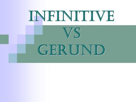 INFINITIVE vs GERUND. Only Only Gerund is used With the verbs and verbal phrases: to avoid to recall/ to recollect to burst out to resent to deny to practise.