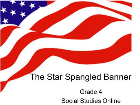 The Star Spangled Banner Grade 4 Social Studies Online.