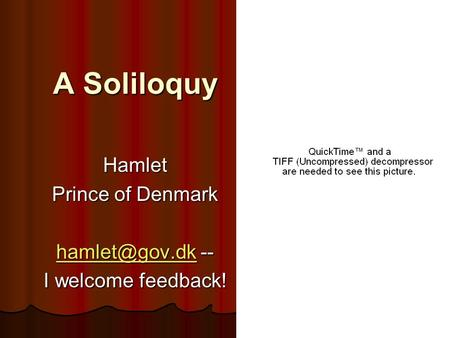A Soliloquy Hamlet Prince of Denmark -- I welcome feedback!