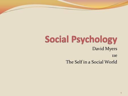 David Myers 11e The Self in a Social World