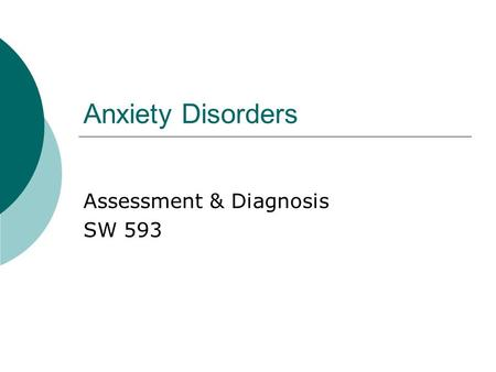 Anxiety Disorders Assessment & Diagnosis SW 593. Introduction  Anxiety disorders are serious medical illnesses that affect approximately 19 million American.