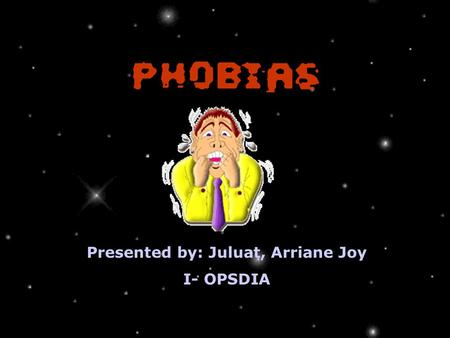 Presented by: Juluat, Arriane Joy I- OPSDIA. At the end of the Presentation, you will understand and learn about: Definition of Phobia Types of Phobia.