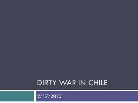 "DIRTY WAR IN CHILE 2/17/2010. Ending the Dirty War  The failure of the FMLN  The ""hearts and minds"" strategy  The decline of U.S. support  End of."