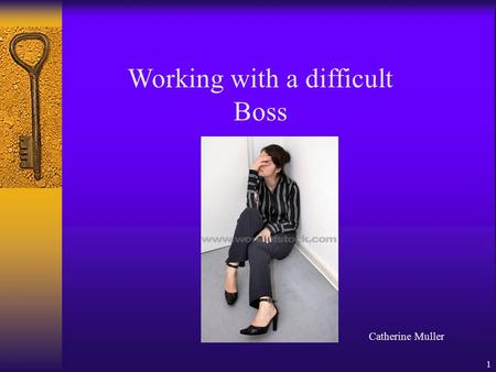 1 Working with a difficult Boss Catherine Muller.